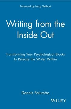 Writing from the Inside Out: Transforming Your Psychological Blocks to Release the Writer Within by Dennis Palumbo