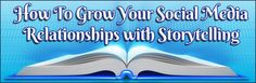 How To Grow Your Social Media Relationships with Storytelling
