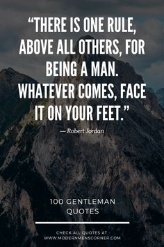 """""""There is one rule, above all others, for being a man. Whatever comes, face it on your feet."""" Best Quotes For Men Badass Quotes For Guys, Good Man Quotes, Motivational Quotes For Men, Meaningful Quotes, Inspirational Quotes, Being A Man Quotes, Bad Men Quotes, Wisdom Quotes, True Quotes"""