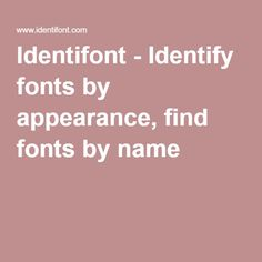 Identify fonts by appearance, find fonts by name, find picture or symbol fonts, find fonts by designer or publisher.