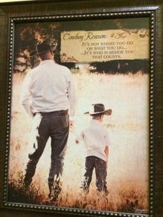 Cowboy Reasons:  North American Art/Artistic Reflections.  Father and son picture captured beautifully.  Heritage Gift Shop, $49.99. 8015821847  #littlecowboy #quotes #thisistheplace