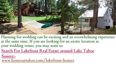 Planning for wedding can be exciting and an overwhelming experience at the same time. If you are looking for an exotic location as your wedding venue, you may want to Search For Lakefront Real Estate around Lake Tahoe