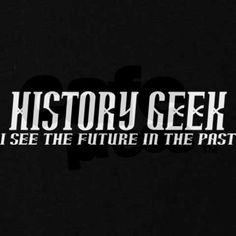 """History Geek t-shirts and gifts. If you're a history teacher, or a history major, you'll appreciate this """"I see the future in the past"""" design."""