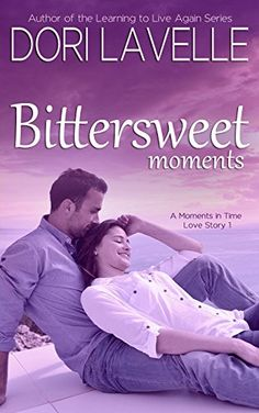Bittersweet Moments (A Moments in Time Love Story Paranormal Romance, Romance Novels, Learning To Live Again, My Romance, A Moment In Time, Erotica, Love Story, Good Books, Literature