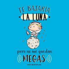 Te bajaría la luna pero no me quedan MEGAS! #funny #humor #imagenes #divertidas #graciosas