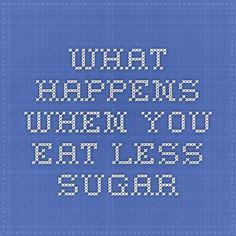 What happens when you eat less sugar