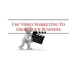 Use Video Marketing To Grow Your Business