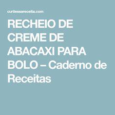 RECHEIO DE CREME DE ABACAXI PARA BOLO – Caderno de Receitas Pasta, Food And Drink, Bolo Fake, Cristina, Crepes, Chocolates, Pineapple Stuffing, Cooking, Recipes