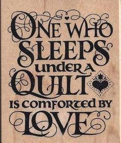 Great quote to use for a card when giving a quilt as a gift.