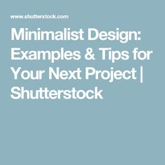 Minimalist Design: Examples & Tips for Your Next Project | Shutterstock