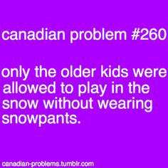 Then when you were older, you would play i the snow without snow pants and smell like a wet dog for the rest of the day. —> true and then you wish you still had snow pants to go play in the snow without smelling like wet dog Canadian Memes, Canadian Things, I Am Canadian, Canadian Girls, Canadian Humour, Canada Jokes, Canada Funny, Canada Eh, Advertising Photography
