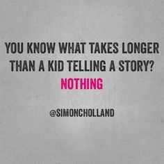 But I LOVE the stories! My girls are the best story tellers even if it takes all day