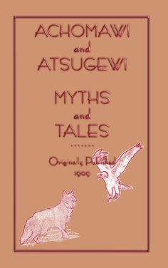 Folklore, ACHOMAWI AND ATSUGEWI MYTHS AND TALES, american indian folklore, native american folklore, american indian, native american, folktales, stories, myths, legends, 17 tales, Loon woman, Hawk Man, Roland B. Dixon,  $7.99