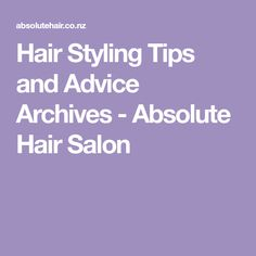 Hair Styling Tips and Advice Archives - Absolute Hair Salon