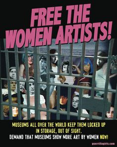 Free the Women Artists! ~ Guerrilla Girls. On a side note, I just went to LACMA and noticed how little they featured women artists.