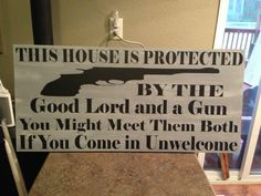 This House Is Protected by the Good Lord and a Gun Sign 24 x 12 Sign. $39.00, via Etsy.