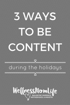 Do you ever find yourself feeling discontent and unsatisfied with life? Here are 3 ways for moms to be content during the holidays! via @wellnessmomlife