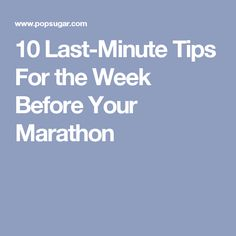 10 Last-Minute Tips For the Week Before Your Marathon