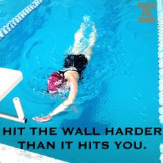 "I love to swim!  It is the perfect cross-training workout for running!  ""Hit the wall harder than it hits you."""