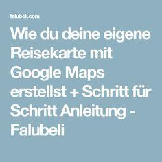 Wie du deine eigene Reisekarte mit Google Maps erstellst + Schritt für Schritt Anleitung - Falubeli