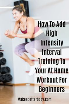 Everything you need to know for beginners about adding high intensity interval training into your at home workout for strength training and fat burning. Visit us at Makeabetterbody.com. #bestbeginnerworkout #workouttipsforbeginners #fullbody #bodyweight #athome #strengthtraining #forwomen #formen