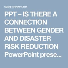 PPT – IS THERE A CONNECTION BETWEEN GENDER AND DISASTER RISK REDUCTION PowerPoint presentation | free to download  - id: 1ecce7-ZDc1Z