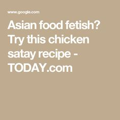 Asian food fetish? Try this chicken satay recipe - TODAY.com