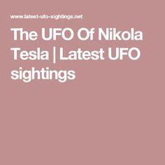 The UFO Of Nikola Tesla | Latest UFO sightings