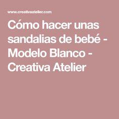 Cómo hacer unas sandalias de bebé - Modelo Blanco - Creativa Atelier