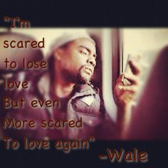 Wale  #quotes #music Wale Quotes, Scared To Love, Keep Calm Quotes, Sing To Me, Lost Love, Love Again, How I Feel, Real Talk, Wise Words