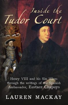 The reports and despatches of Eustace Chapuys, Spanish Ambassador to Henry VIII's court from 1529 to 1545, have been instrumental in shaping our modern interpretations of Henry VIII and his wives. Through his personal relationships with several of Henry's queens, and Henry himself, his writings were filled with colourful anecdotes and salacious gossip.