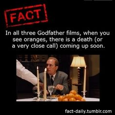 the godfather and oranges. I did not realize that. Going to have to watch for this.
