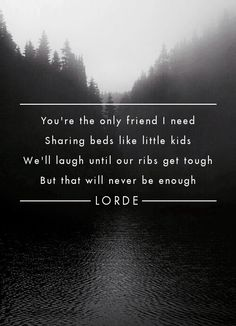 Lorde lyrics - RIBS   You're the only friend I need / Sharing beds like little kids / We'll laugh until our ribs get tough / But that will never be enough