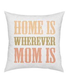 Creatively designed, this Home Is Mom Throw Pillow is a great gift for that special Mom.