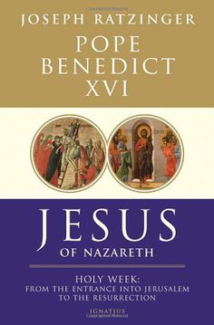 Amazon.com: Jesus of Nazareth: Holy Week: From the Entrance Into Jerusalem To The Resurrection (9781586175009): Pope Benedict XVI: Books
