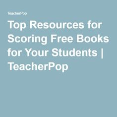 Top Resources for Scoring Free Books for Your Students | TeacherPop