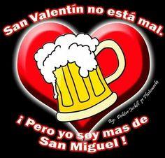 San Valentín no está mal. ¡Pero yo soy mas de San Miguel!