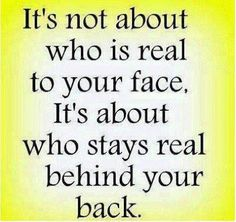 Who stays real behind your back life quotes quotes life life lessons real real friends fake people words to live by True Quotes, Great Quotes, Quotes To Live By, Funny Quotes, Inspirational Quotes, Qoutes, Quotes Quotes, Funny Humor, Funny Pics