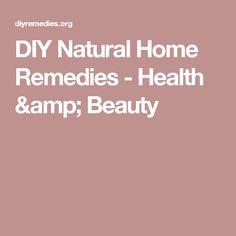 DIY Natural Home Remedies - Health & Beauty