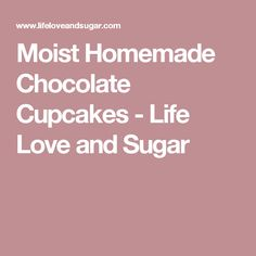 Moist Homemade Chocolate Cupcakes - Life Love  and Sugar