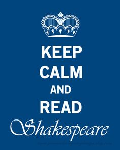 Keep Calm and Read Shakespeare. Eh ik word niet zo kalm van Shakespeare.. wie wel ?