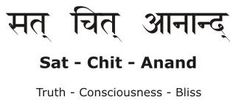 Sat Chit Ananda    Truth Consciousness Bliss