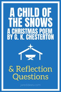 A Child of the Snows: A Christmas Poem by G. K. Chesterton with Reflection Questions Snow Poems, Advent Activities, Reflection Questions, Christmas Poems, Summary, Short Stories, Catholic, Literature, Writer