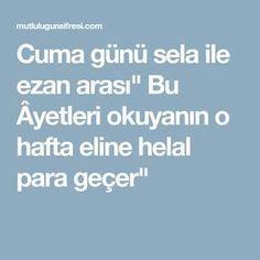 """Cuma günü sela ile ezan arası"""" Bu Âyetleri okuyanın o hafta eline helal para geçer"""" Allah, Prayers, Istanbul, Elf, Bern, Prayer, Elves, Beans, Fairy"""