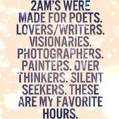 2:00 Nachts  ist für dichter gemacht.  für Liebende, für Schreiber  fürVisionäre, und Fotographen,  Maler und DEnker.  Für still suchende.  Das ist meine liebste Stunde.