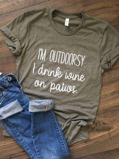 I'm Outdoorsy, I Drink Wine on Patios, Wine Tee, Funny Wine Shirt, Funny Womens Tee Cute Shirts, Sassy Shirts, Funny Shirts Women, Funny Sweatshirts, Funny Tees, How To Make Tshirts, Vinyl Shirts, S Shirt, Personalized T Shirts