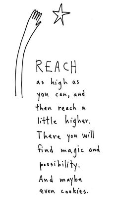 reach as high as your can, and then reach a little higher.