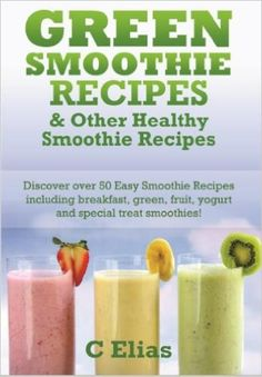 Green Smoothie Recipes & Other Healthy Smoothie Recipes - Kindle edition by C Elias. Cookbooks, Food & Wine Kindle eBooks @ Amazon.com.