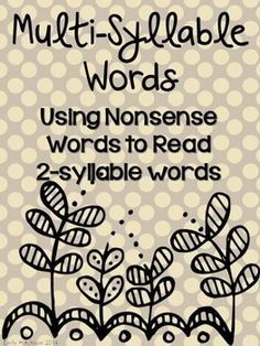 Multi-Syllable Words: Using Nonsense Words to Read 2-Syllable words--Help your students see the connection and purpose