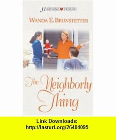 The Neighborly Thing (Heartsong Presents #517) (9781586606800) Wanda E. Brunstetter , ISBN-10: 1586606808  , ISBN-13: 978-1586606800 ,  , tutorials , pdf , ebook , torrent , downloads , rapidshare , filesonic , hotfile , megaupload , fileserve